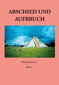 ABSCHIED UND AUFBRUCH | Hubert M.Spoerri