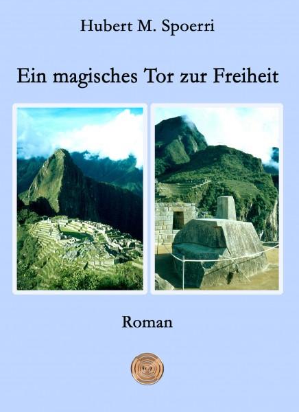 Ein magisches Tor zur Freiheit | Hubert M.Spoerri