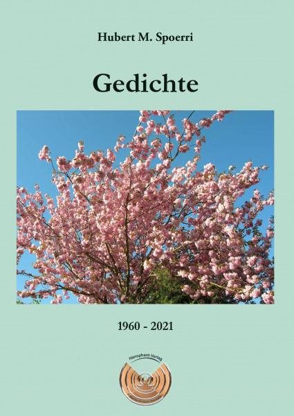 GEDICHTE 1960–2021 | Hubert M.Spoerri